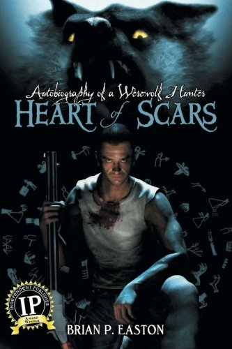 Heart of Scars (Autobiography of a Wererewolf Hunter Book 2) (Autobiography of a Werewolf Hunter) (Volume 2) - Brian P. Easton