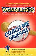 Coach Me Baseball - The Most Fun Ways to Learn Baseball for Kids Ages 4-10 - Bordenet, Tim; Wonderdads Staff