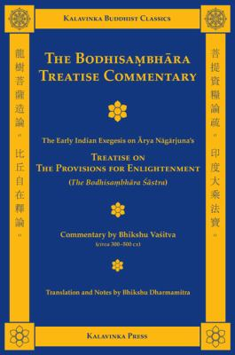 The Bodhisambhara Treatise Commentary : The Early Indian Exegesis on Arya Nagarjuna's Treatise on the Provisions for Enlightenment - Arya Nagarjuna