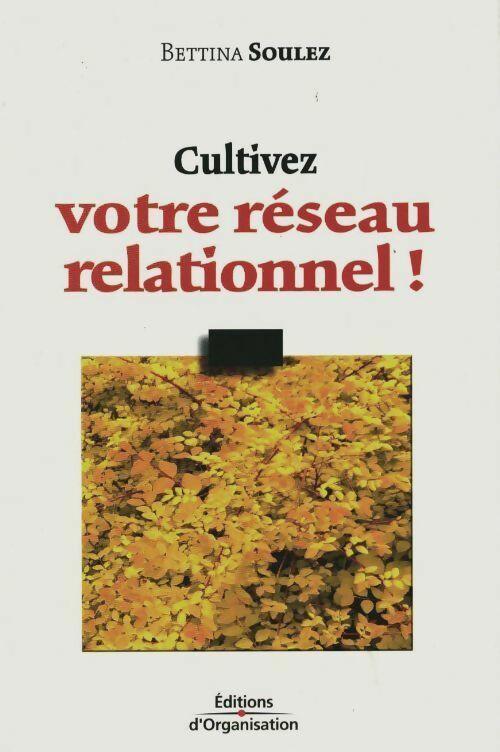 Cultivez votre réseau relationnel - Bettina Soulez