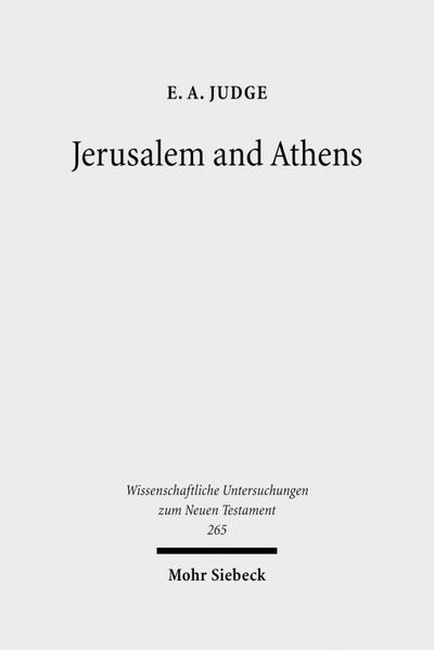 Jerusalem and Athens : Cultural Transformation in Late Antiquity - E. A. Judge