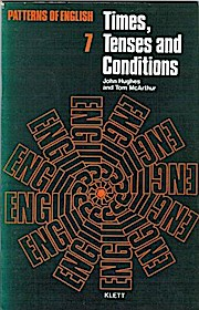 No. 7. Times, tenses and conditions / John Hughes and Tom McArthur Patterns of English.