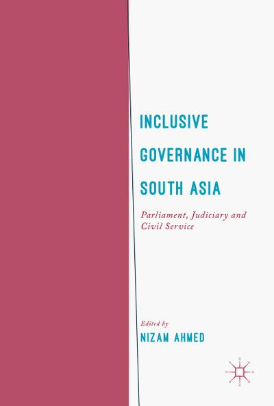 Inclusive Governance in South Asia : Parliament, Judiciary and Civil Service - Nizam Ahmed