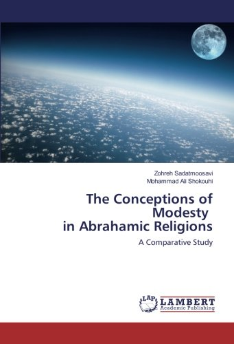 The Conceptions of Modesty in Abrahamic Religions : A Comparative Study - Zohreh Sadatmoosavi