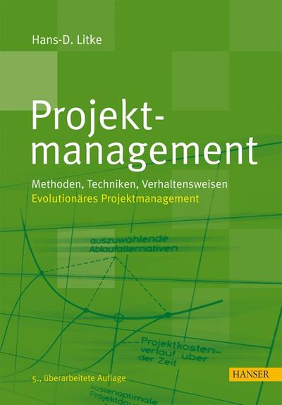 Projektmanagement : Methoden, Techniken, Verhaltensweisen. Evolutionäres Projektmanagement - Hans-Dieter Litke