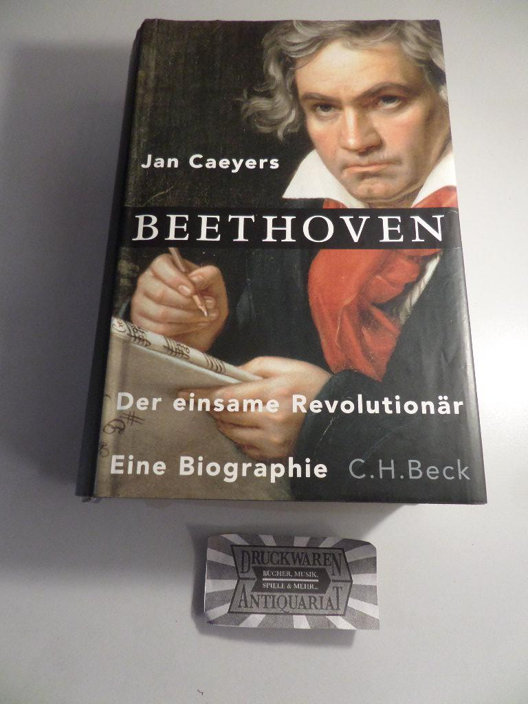 Beethoven - Der einsame Revolutionär. - Caeyers, Jan