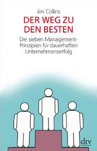 Der Weg zu den Besten: Die sieben Management-Prinzipien für dauerhaften Unternehmenserfolg von Jim Collins (Autor), Fritz Böhler (Übersetzer), Martin Baltes Business Management Good to Great. Why Some Companies Make the Leap And Others Don`t Topmanager Ta - Jim Collins Fritz Böhler Martin Baltes
