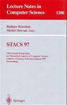 STACS 97: 14th Annual Symposium on Theoretical Aspects of Computer Science, L??beck, Germany, February 27 - March 1, 1997 Proceedings: 14th Annual . (Lecture Notes in Computer Science) - Morvan, Michel and R??diger Reischuk