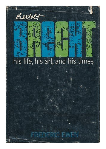 Bertolt Brecht: His Life, His Art and His Times. - Ewen, Frederic.