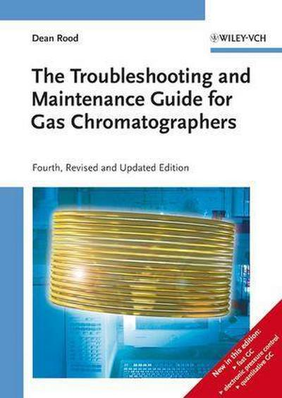 The Troubleshooting and Maintenance Guide for Gas Chromatographers - Dean Rood