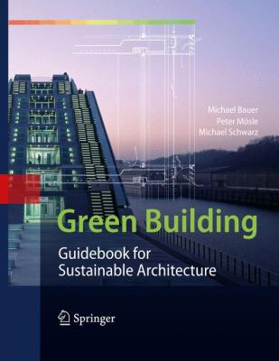 Green Building : Guidebook for Sustainable Architecture - Michael Bauer; Peter M?sle; Michael Schwarz
