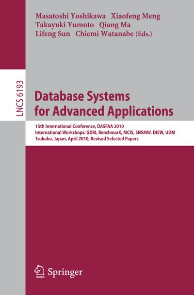 Database Systems for Advanced Applications : 15th International Conference, DASFAA 2010, International Workshops: GDM, BenchmarX, MCIS, SNSMW, DIEW, UDM, Tsukuba, Japan, April 1-4, 2010, Revised Selected Papers - Masatoshi Yoshikawa