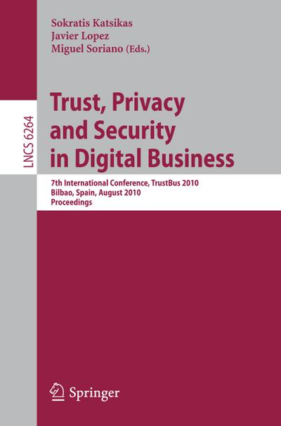Trust, Privacy and Security in Digital Business : 7th International Conference, TrustBus 2010, Bilbao, Spain, August 30-31, 2010, Proceedings - Sokratis Katsikas