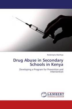 Drug Abuse in Secondary Schools in Kenya - Maithya, Redempta