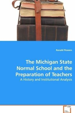 The Michigan State Normal School and the Preparationof Teachers - Flowers, Ronald