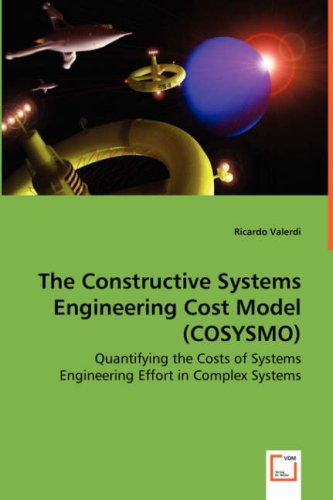 The Constructive Systems Engineering Cost Model (COSYSMO): Quantifying the Costs of Systems Engineering Effort in Complex Systems - Ricardo Valerdi