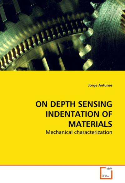 ON DEPTH SENSING INDENTATION OF MATERIALS : Mechanical characterization - Jorge Antunes