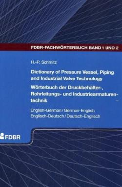 Dictionary of Pressure Vessel, Piping and Industrial Valve Technology / Wörterbuch der Druckbehälter-, Rohrleitungs- und Industriearmaturentechnik - Schmitz, Heinz-Peter