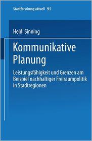 Kommunikative Planung: Leistungsfähigkeit und Grenzen am Beispiel nachhaltiger Freiraumpolitik in Stadtregionen
