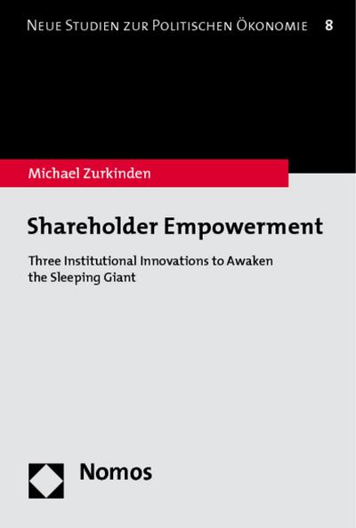 Shareholder Empowerment : Three Institutional Innovations to Awaken the Sleeping Giant - Michael Zurkinden