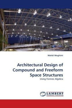 Architectural Design of Compound and Freeform Space Structures - Moghimi, Mahdi