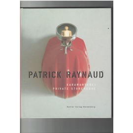 Patrick Raynaud. Karawanserei. Private Storehouse