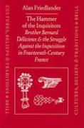 The Hammer of the Inquisitors: Brother Bernard Dilicieux and the Struggle Against the Inquisition in Fourteenth-Century France