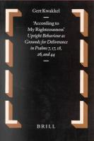 According to My Righteousness: Upright Behaviour As Grounds for Deliverance in Psalms 7, 17, 18, 26, and 44 (Oudtestamentische Studien)