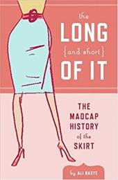 The Long and Short of It: The Madcap History of the Skirt - Basye, Ali