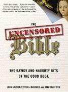 The Uncensored Bible: The Bawdy and Naughty Bits of the Good Book