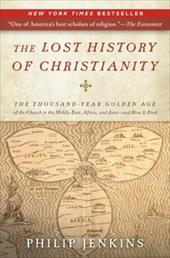 The Lost History of Christianity: The Thousand-Year Golden Age of the Church in the Middle East, Africa, and Asia--And How It Died - Jenkins, Philip