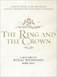 The Ring and the Crown - Alison Weir; Kate Williams; Sarah Gristwood; Tracy Borman