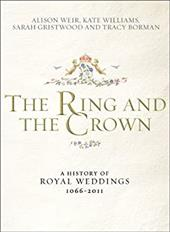 The Ring and the Crown: A History of Royal Weddings 1066-2011 - Weir, Alison / Williams, Kate / Gristwood, Sarah