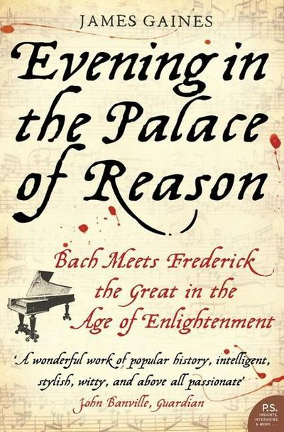 Evening in the Palace of Reason: Bach Meets Frederick the Great in the Age of Enlightenment - James Gaines