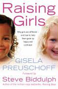 Raising Girls: Why Girls Are Different - And How to Help Them Grow Up Happy and Confident. Gisela Preuschoff