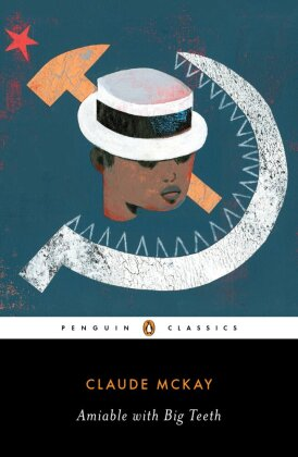 A Penguin Classics Hardcover: Amiable with Big Teeth - McKay, Claude / Cloutier, Jean-Christophe (Hrsg.) / Edwards, Brent Hayes (Hrsg.)