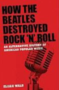 How the Beatles Destroyed Rock'n Roll