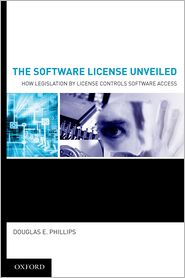 The Software License Unveiled: How Legislation by License Controls Software Access - Douglas E. Phillips