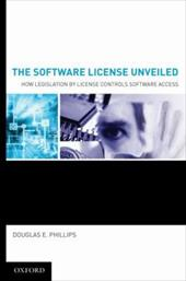 The Software License Unveiled: How Legislation by License Controls Software Access - Phillips, Douglas E.
