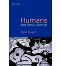 Humans and Other Animals - John Dupre