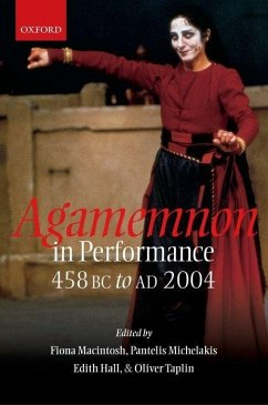 Agamemnon in Performance: 458 BC to Ad 2004 - Macintosh, Fiona / Michelakis, Pantelis / Hall, Edith / Taplin, Oliver (eds.)