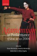 Agamemnon in Performance: 458 BC to Ad 2004
