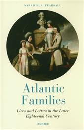 Atlantic Families: Lives and Letters in the Later Eighteenth Century - Pearsall, Sarah M. S.