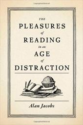 The Pleasures of Reading in an Age of Distraction - Jacobs, Alan