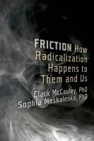 Friction: How Radicalization Happens to Them and Us