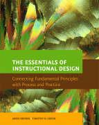 The Essentials of Instructional Design: Connecting Fundamental Principles with Process and Practice