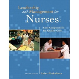 Leadership and Management for Nurses: Core Competencies for Quality Care - Anita Ward Finkelman