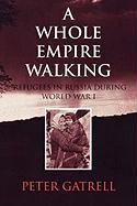 A Whole Empire Walking: Refugees in Russia During World War I (Indiana-Michigan Series in Russian and East European Studies)