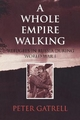 A Whole Empire Walking - Peter Gatrell