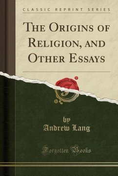 The Origins of Religion, and Other Essays (Classic Reprint) - Lang, Andrew